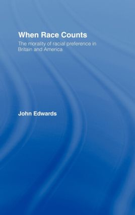 When Race Counts: The Morality of Racial Preference in Britain and America, 1st Edition (Hardback) book cover