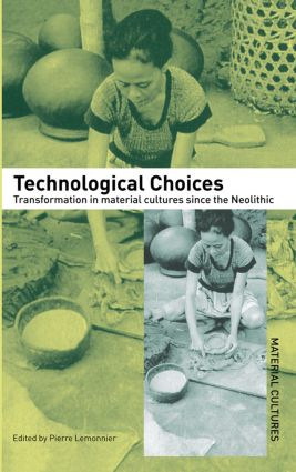 Technological Choices: Transformation in Material Cultures Since the Neolithic book cover