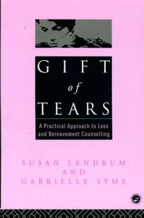 Gift of Tears: A Practical Approach to Loss and Bereavement in Counselling and Psychotherapy (Paperback) book cover