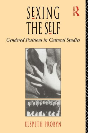 Sexing the Self: Gendered Positions in Cultural Studies (Paperback) book cover