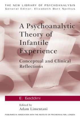 A Psychoanalytic Theory of Infantile Experience: Conceptual and Clinical Reflections (Paperback) book cover