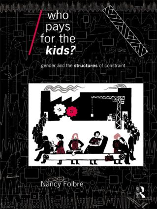 Who Pays for the Kids?: Gender and the Structures of Constraint book cover