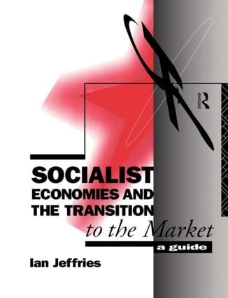 Socialist Economies and the Transition to the Market: A Guide book cover