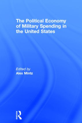 The Political Economy of Military Spending in the United States: 1st Edition (Hardback) book cover