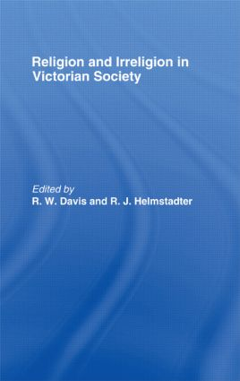 Religion and Irreligion in Victorian Society: Essays in Honor of R.K. Webb, 1st Edition (Hardback) book cover