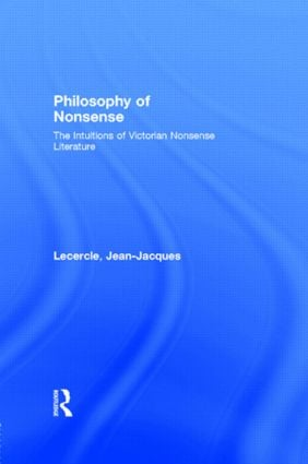 Philosophy of Nonsense: The Intuitions of Victorian Nonsense Literature, 1st Edition (Paperback) book cover