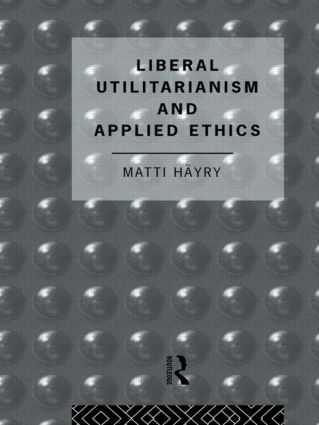 Liberal Utilitarianism and Applied Ethics (Hardback) book cover