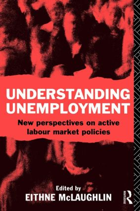 Understanding Unemployment: New Perspectives on Active Labour Market Policies, 1st Edition (Paperback) book cover