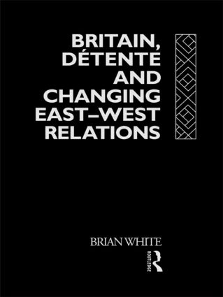 Britain, Detente and Changing East-West Relations