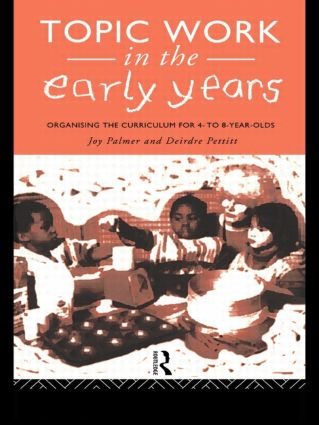 Topic Work in the Early Years: Organising the Curriculum for Four to Eight Year Olds (Paperback) book cover