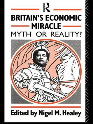 Britain's Economic Miracle: Myth or Reality?, 1st Edition (Paperback) book cover
