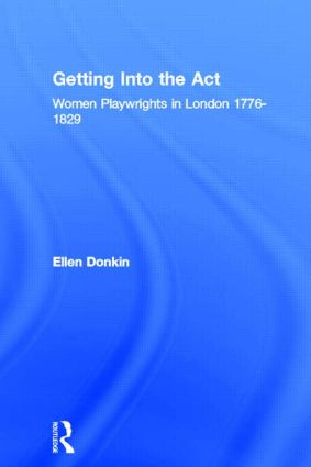 Getting Into the Act: Women Playwrights in London 1776-1829 book cover