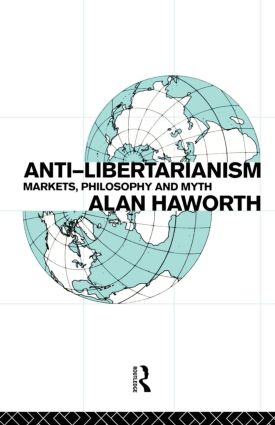 Anti-libertarianism: Markets, philosophy and myth book cover