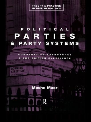 Political Parties and Party Systems: Comparative Approaches and the British Experience, 1st Edition (Paperback) book cover