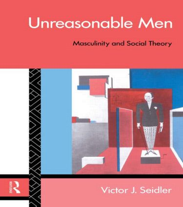 Unreasonable Men: Masculinity and Social Theory (Paperback) book cover