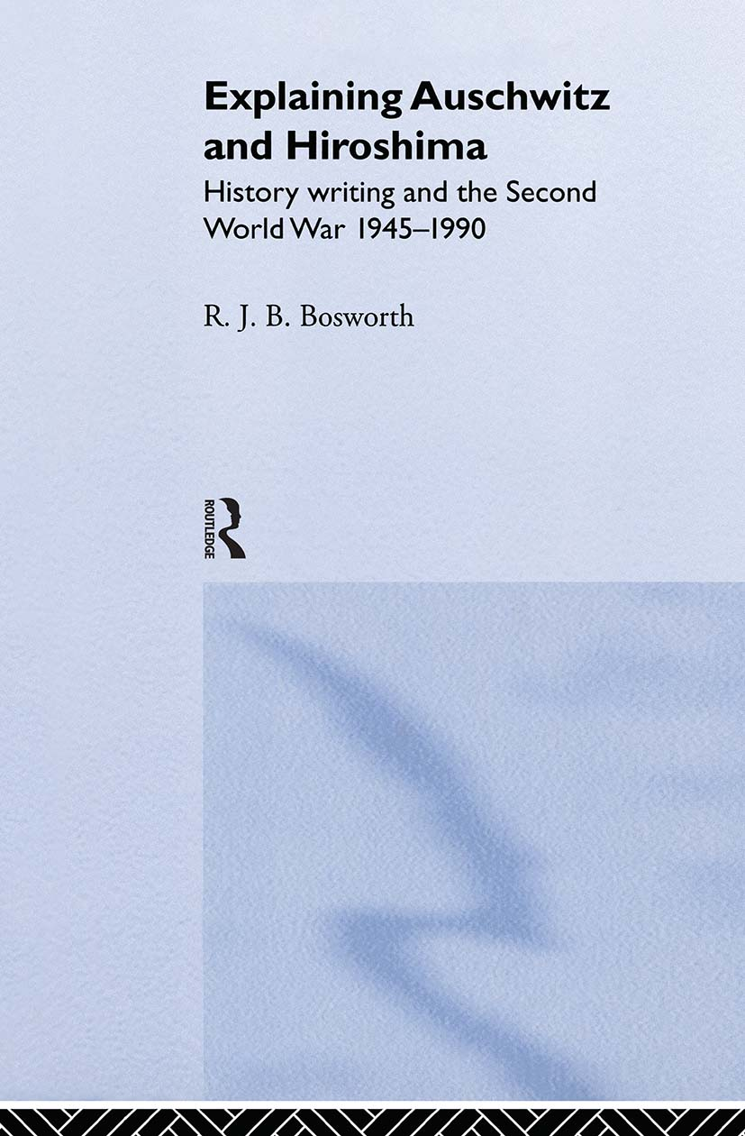 Explaining Auschwitz and Hiroshima: Historians and the Second World War, 1945-1990, 1st Edition (Hardback) book cover