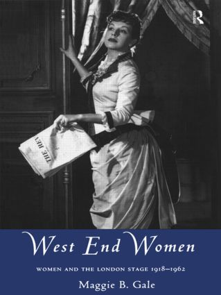 West End Women: Women and the London Stage 1918 - 1962 book cover