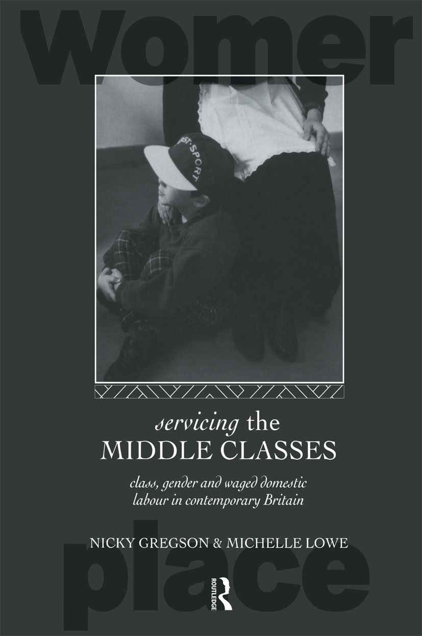 Servicing the Middle Classes: Class, Gender and Waged Domestic Work in Contemporary Britain book cover