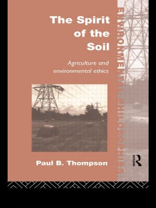 The Spirit of the Soil: Agriculture and Environmental Ethics (Paperback) book cover