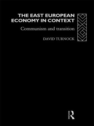 The East European Economy in Context: Communism and Transition (Hardback) book cover