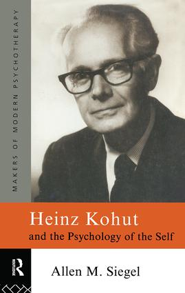Heinz Kohut and the Psychology of the Self: 1st Edition (Paperback) book cover