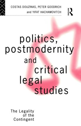 Politics, Postmodernity and Critical Legal Studies: The Legality of the Contingent, 1st Edition (Paperback) book cover