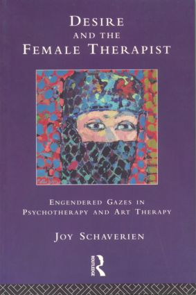 Desire and the Female Therapist: Engendered Gazes in Psychotherapy and Art Therapy (Paperback) book cover
