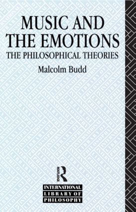 Music and the Emotions: The Philosophical Theories, 1st Edition (Paperback) book cover