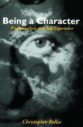Being a Character: Psychoanalysis and Self Experience (Paperback) book cover