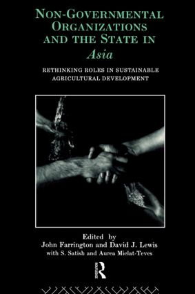 Non-Governmental Organizations and the State in Asia: Rethinking Roles in Sustainable Agricultural Development book cover