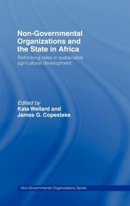 Non-Governmental Organizations and the State in Africa: Rethinking Roles in Sustainable Agricultural Development, 1st Edition (Hardback) book cover