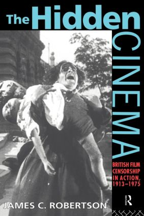 The Hidden Cinema: British Film Censorship in Action 1913-1972 book cover