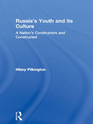 Russia's Youth and its Culture: A Nation's Constructors and Constructed, 1st Edition (Hardback) book cover