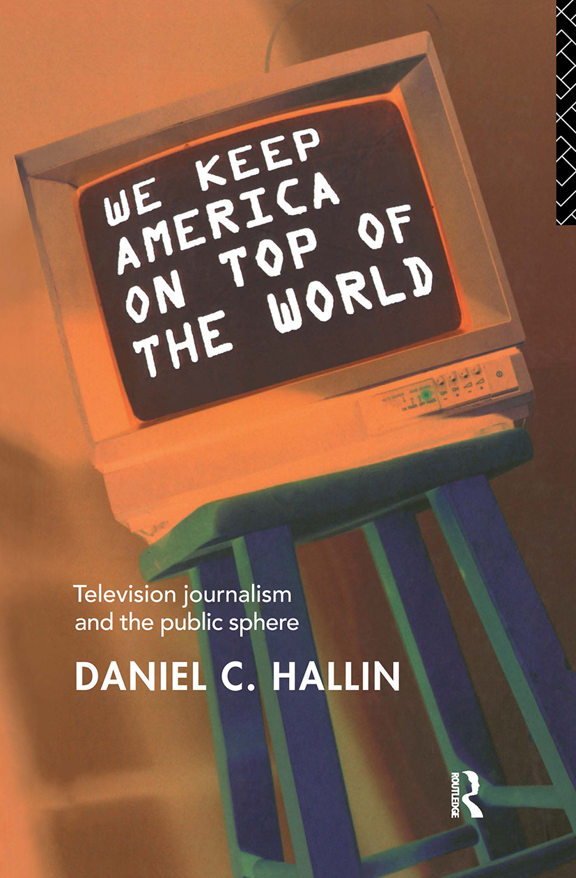 We Keep America on Top of the World: Television Journalism and the Public Sphere book cover