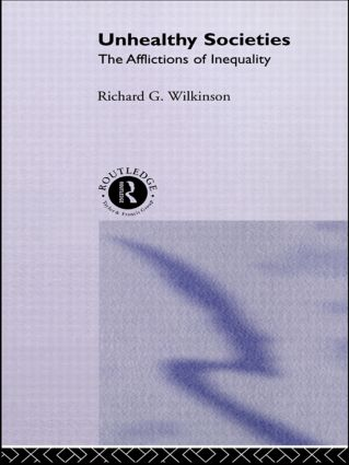 Unhealthy Societies: The Afflictions of Inequality (Paperback) book cover