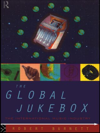 The Global Jukebox: The International Music Industry book cover