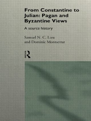 From Constantine to Julian: Pagan and Byzantine Views: A Source History, 1st Edition (Paperback) book cover