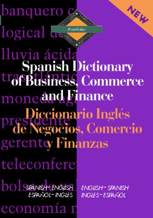 Routledge Spanish Dictionary of Business, Commerce and Finance Diccionario Ingles de Negocios, Comercio y Finanzas: Spanish-English/English-Spanish book cover