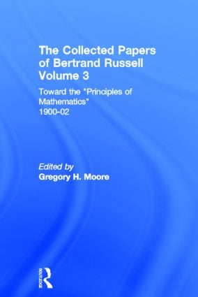 The Collected Papers of Bertrand Russell, Volume 3: Toward the 'Principles of Mathematics' 1900-02 book cover