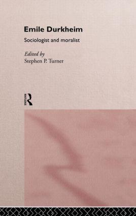 Emile Durkheim: Sociologist and Moralist (Hardback) book cover