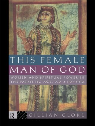 This Female Man of God: Women and Spiritual Power in the Patristic Age, 350-450 AD book cover
