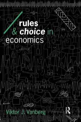 Rules and Choice in Economics: Essays in Constitutional Political Economy book cover