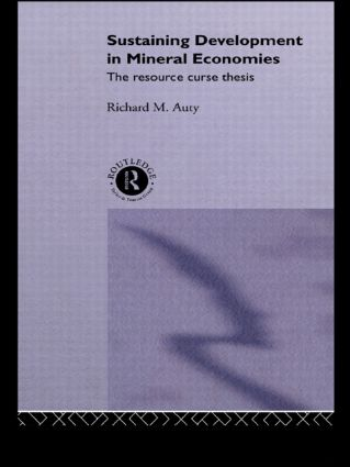 Sustaining Development in Mineral Economies: The Resource Curse Thesis, 1st Edition (Hardback) book cover