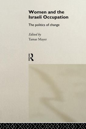 Women and the Israeli Occupation: The Politics of Change book cover