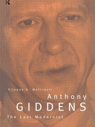 Anthony Giddens: The Last Modernist, 1st Edition (Paperback) book cover