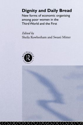 Dignity and Daily Bread: New Forms of Economic Organization Among Poor Women in the Third World and the First, 1st Edition (Paperback) book cover
