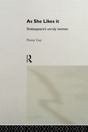 As She Likes It: Shakespeare's Unruly Women book cover