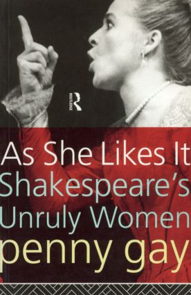 As She Likes It: Shakespeare's Unruly Women (Paperback) book cover