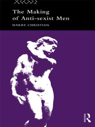 The Making of Anti-Sexist Men: 1st Edition (Paperback) book cover