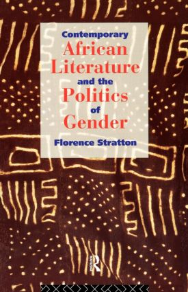 Contemporary African Literature and the Politics of Gender: 1st Edition (Paperback) book cover